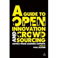 A Guide to Open Innovation and Crowdsourcing: Advice from Leading Experts in the Field by Paul Sloane