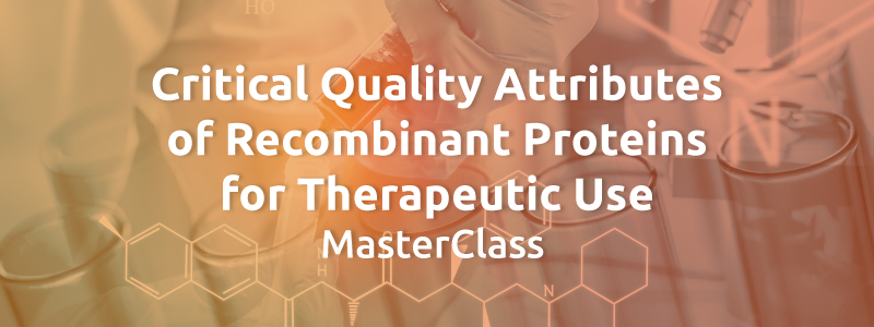 Critical Quality Attributes of Recombinant Proteins for Therapeutic Use MasterClass